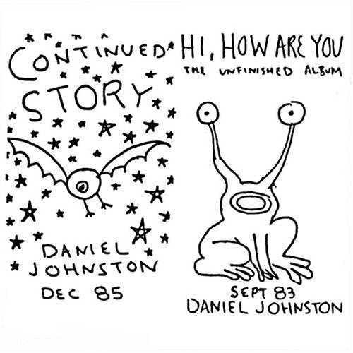 Hi, How are you? -Daniel Johnston.