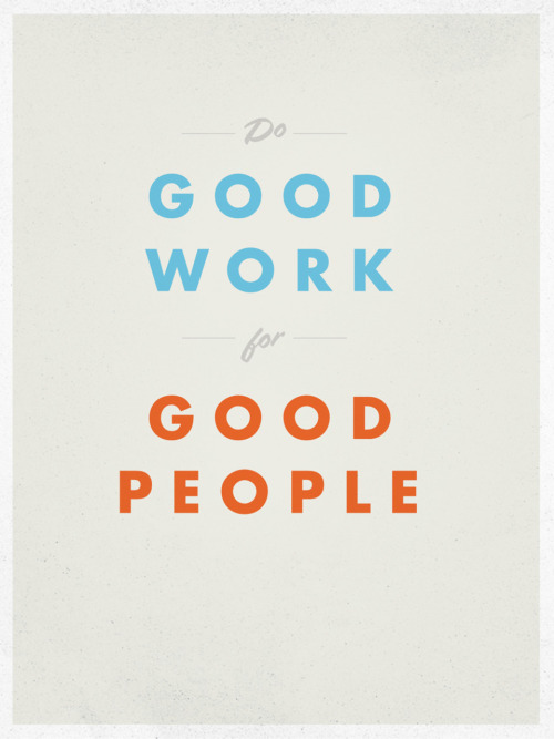 Do good work for good people.