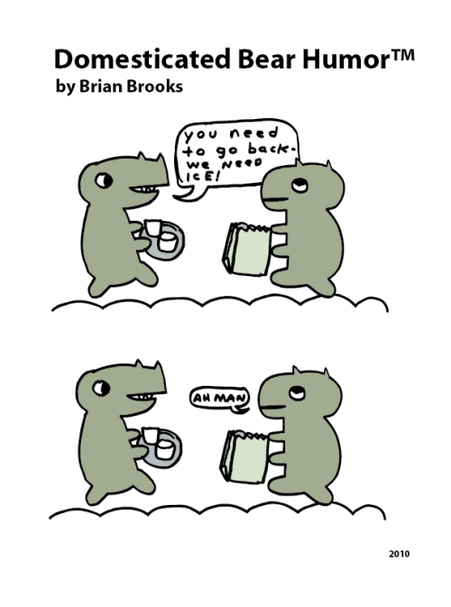 brian-brooks:  Domesticated Bear Humor™ by Brian Brooks