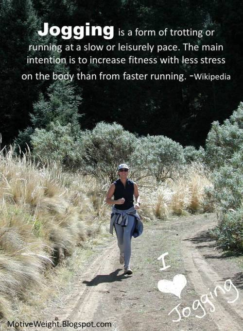collegeweightloss:  motiveweight:  Jogging is a form of trotting or running at a slow or leisurely pace. The main intention is to increase fitness with less stress on the body than from faster running. -Wikipedia  i believe that even if you just jog (like myself) you're a runner but needless to say, jogging is my favorite!!!