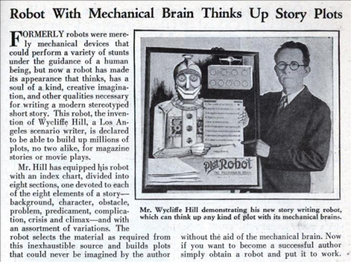 Via @michellelegro @brainpicker #robots replacing #writers?  Plotto, reissued last month by Tin House, was a manual that aimed to mechanize the entire narrative trade.  I previously posted on how robots are trying to take-over filmmaking as well! In all seriousness, scientific approaches to storytelling can be illuminating, but @michellelegro sums it up best in her review of Plotto:  while the handbook might take a mechanical approach to its subject, Cook recognized in the introduction that what he was providing was still a skeleton of a story, and it was the writer who must provide the art