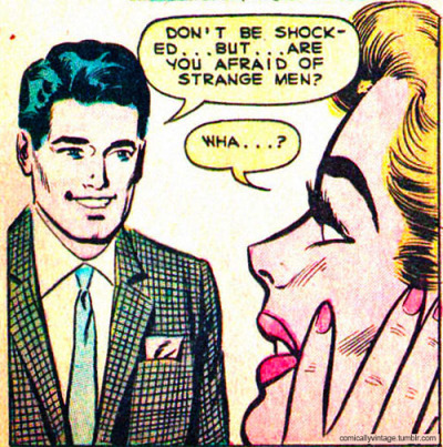 comicallyvintage:  Are You Afraid Of Strange Men?