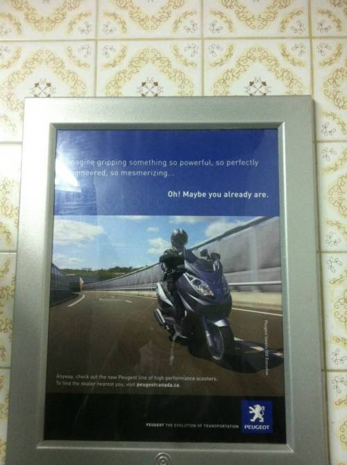 I see what you did there. Agency: Dunno | Source: Imgur Copy: Imagine gripping something so powerful, so perfectly engineered, so mesmerizing… Oh! Maybe you already are. Anyway, check out the new Peugeot line of high performance scooters…(etc.)