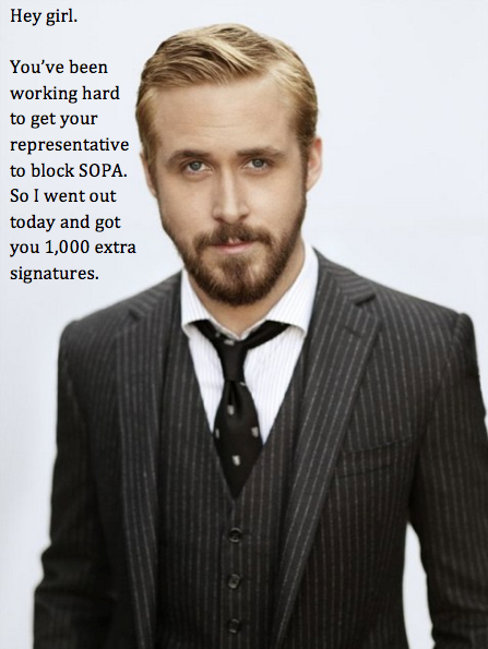 Hey girl.  You've been working hard to get your representative to block SOPA.  So I went out today and got you 1,000 extra signatures.