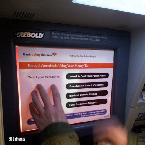 "radoration:  Activists alter 85 BofA ATMs in SF to become ""Automated Truth Machines""  Rainforest Action Network claims responsibility for the art-prank intervention.  RAN activists took to the streets of San Francisco last night and turned every Bank of America ATM in the city into an Automated Truth Machine. The activists used special non-adhesive stickers designed to look exactly like BoA's ATM interface. But instead of checking and savings accounts, these new menus offered a list of everything BoA customers' money is being used for, including investment in coal-fired power plants, foreclosure on Americans' homes, bankrolling of climate change, and paying for fat executive bonuses.   *This is the kind of activism I really enjoy."