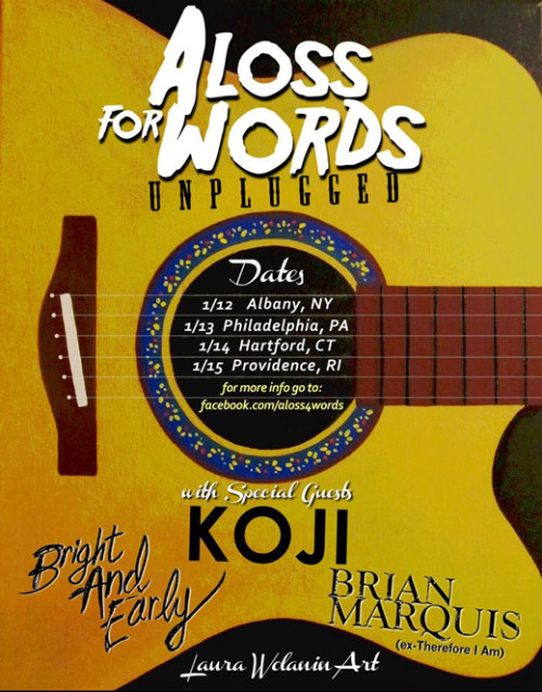 PROVIDENCE! TONIGHT! Last night of the A Loss for Words mini-acoustic tour w/Koji, Bright and Early, Brian Marquis, Half Hearted Hero. Come hang with us! Providence Social Club (Above Club Hell)