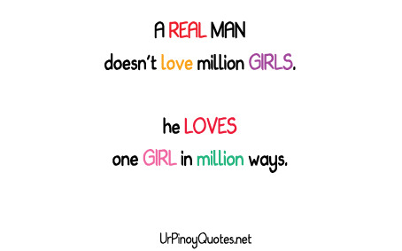 urpinoyquotes:  a REAL MAN doesnt love million girls.\  he LOVES one girl in million ways.