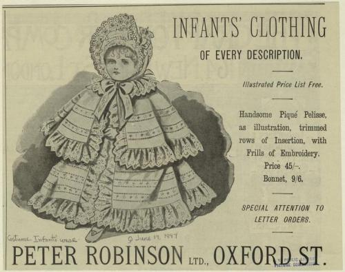"""Infants' clothing of every description."" ""Handsome piqué pelisse, as illustration, trimmed rows of insertion, with frills of embroidery. Price 45/-. Bonnet, 9/6."" ""Peter Robinson, Ltd., Oxford St."" Written on border: ""June 19, 1897."""