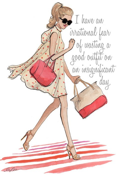coffeeandlaugh:  I have an irrational fear of wasting a good outfit on an insignificant day. So true.   LOL omg..