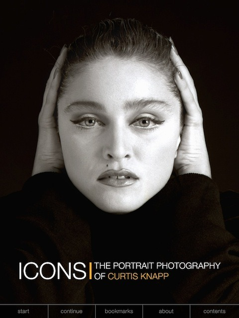 "ICONS - THE PORTRAIT PHOTOGRAPHY OF CURTIS KNAPP http://itunes.apple.com/us/app//id491632719?mt=8 From Madonna to Andy Warhol, the award-winning photographer Curtis Knapp has taken iconic portraits of some of the most famous people of the modern era. Now, for the first time, a hand-picked selection of his stunning photographs has been compiled in a beautiful 'coffee table app' for the iPad, with a special introduction by actor Steve Buscemi.'Icons' includes over 70 photo portraits of 50 musicians, actors, artists, filmmakers, and writers including Madonna, Andy Warhol, Tina Turner, Debbie Harry, Lou Reed, REM, Tim Burton, Roy Lichtenstein, Dennis Hopper, and Timothy Leary. The photographs have been personally selected by Curtis Knapp for this application from his archive, and include shots only previously available in limited edition art books and prints, as well as some that have never before been seen in public.Each photo showcases Knapp's bold, distinctive style, influenced by photographic greats such as Irving Penn and Edward Steichen. Many of the images have been displayed in international exhibitions and collections, and are among the most iconic portraits of celebrities taken over the past 35 years. The app also features audio recordings of Curtis talking about some of his most famous shoots. Features include:• Specially-designed interface and scrolling system to let the user browse through crisp, high-definition photos smoothly and easily.• Interactive Contents that previews each photograph and allows navigation straight to your chosen image.• Bookmarks function for easy access to your favorite photos.• Audio recordings of Curtis Knapp talking about his shoots with Madonna, Andy Warhol, and the B-52s, recorded exclusively for this application.• Original bios of each Icon giving key information about their life and works.Praise for Curtis Knapp's photography:""The photos make all of them, even the people I've never met, seem like old friends. I can't really explain it, but Curtis captured something personal, simple, and familiar with every shot he took."" – Steve Buscemi""Curtis Knapp is a man of humor, sensitivity and skill. His humor puts his subjects at ease, his sensitivity inspires them and his skill gives them confidence. But something else, beyond these essential talents, gives the spark of genius to Curtis's photographs – empathy."" – Jeremy Ayers ""It is almost an effortless style he has, which puts you at ease right away. Yet he is methodical and exacting. Always with a clear vision of his finished print…"" – Timothy Leary""His portraiture is stark and formal, his cool gaze a perfect medium in which his subjects can, and usually do, reveal themselves."" – Matthew Rettenmund, author of Encyclopedia Madonnica ""Definitely some of the best portraits I've seen in some time."" – Slash"