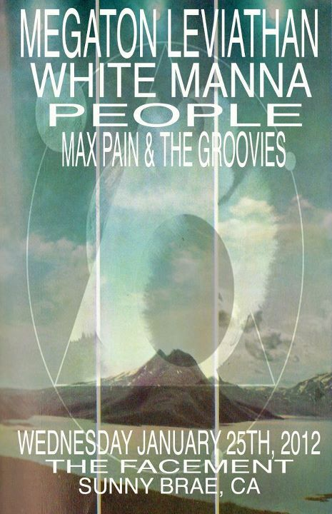 MEGATON LEVIATHAN/ WHITE MANNA/ PEOPLE/ MAX PAIN & THE GROOVIES Wednesday Jan 25, 2012. The Facement in Arcata, CA.