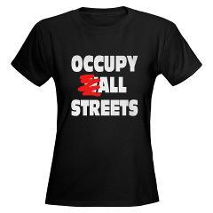 Occupy All Streets Women's Dark T-Shirt Occupy All Streets T-Shirts and gear to show your support for the Occupy Wall Street message. $22.99 (via Occupy All Streets Women's Dark T-Shirt > Occupy All Streets > Occupy Wall Street Shop)