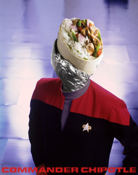 Could've posted this yesterday, but I forgot.  COMMANDER CHIPOTLE. Credit to someone on Reddit for this one, can't remember who though.