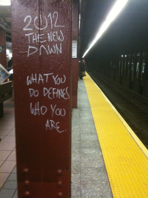 2012 The New Dawn. What You Do Defines Who You Are… Scribe Unknown NYC