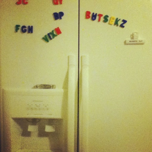 First thing spelled on my fridge with the letter magnets I bought for my new apartment.