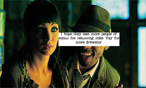 lostgirlconfessions:  276. I hope they cast more people of colour for recurring roles. Yay for more diversity.  So much yes!