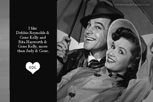 026. I like Debbie Reynolds and Gene Kelly and Rita Hayworth and Gene Kelly, more than Judy and Gene.