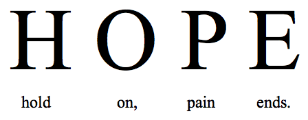 HOPE = Hold On, Pain Ends.