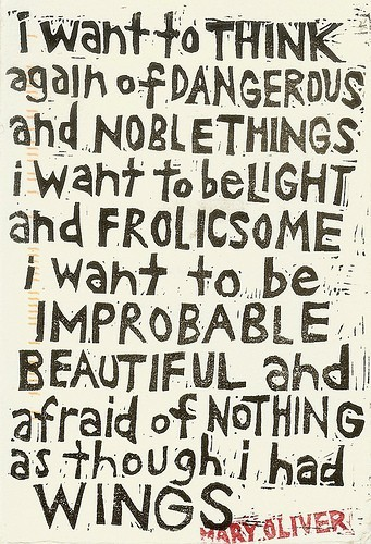 I WANT TO THINK AGAIN OF DANGEROUS AND NOBLE THINGS I WANT TO BE LIGHT AND FROLICSOME I WANT TO BE IMPROBABLE BEAUTIFUL AND AFRAID OF NOTHING AS THOUGH I HAD WINGS