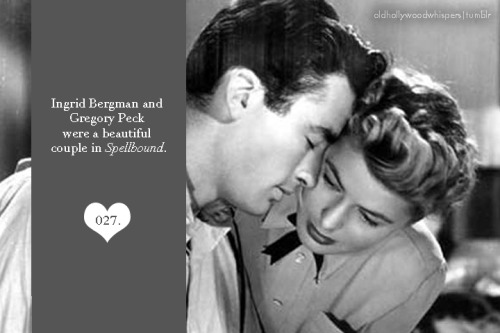 027. Ingrid Bergman and Gregory Peck were a beautiful couple in Spellbound.