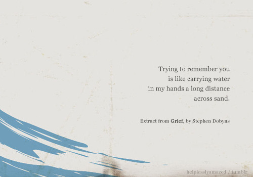 quote-book:  — Extract from Grief, by Stephen Dobyns (via helplesslyamazed)