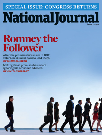 January 21, 2012 issue of National Journal Romney the Follower: After the promises he's made to GOP voters, he'll find it hard to lead them. By Michael Hirsh. Making those promises has meant ignoring his economic advisers. By Jim Tankersley.