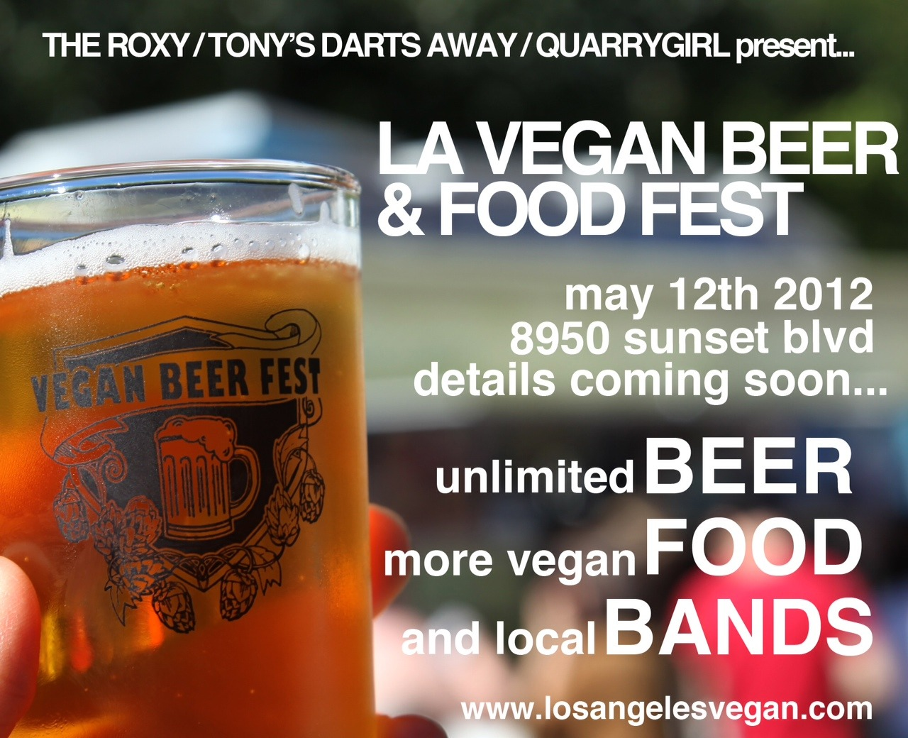 quarrygirl:  it's coming… The 3rd LA Vegan Beer & Food Festival presented by The Roxy, Tony's Darts Away and Quarrygirl!  Save the date: May 12th 2012