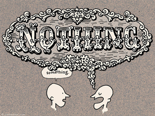 Nothing (Jim Benton) ain't it da truf.
