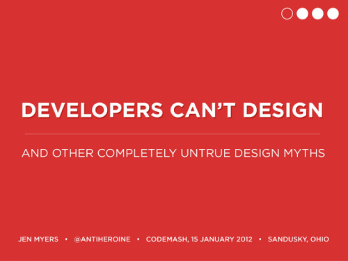 Slides from my Codemash talk about design principles for developers. I don't feel they stand alone very well (they're supposed to support the speaking, after all), but, for what it's worth, there they are. I'll be giving the talk again in March at CodepaLOUsa.