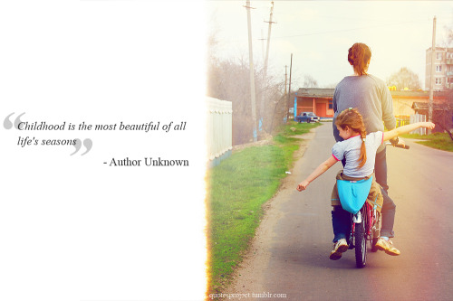 """Childhood is the most beautiful of all life's seasons"" - Author Unknown"