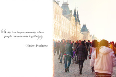"""A city is a large community where people are lonesome together"" - Herbert Prochnow"