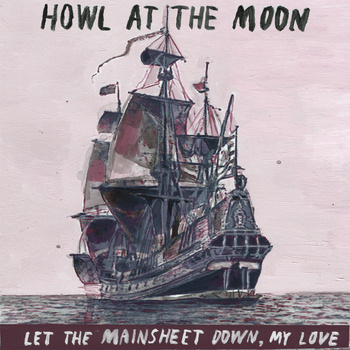 "Let the Mainsheet Down, My Love (Single) - Howl at the Moon <a href=""http://howlatthemoon.bandcamp.com/album/let-the-mainsheet-down-my-love-single"" _mce_href=""http://howlatthemoon.bandcamp.com/album/let-the-mainsheet-down-my-love-single"">Let the Mainsheet Down, My Love (Single) by Howl at the Moon</a>"