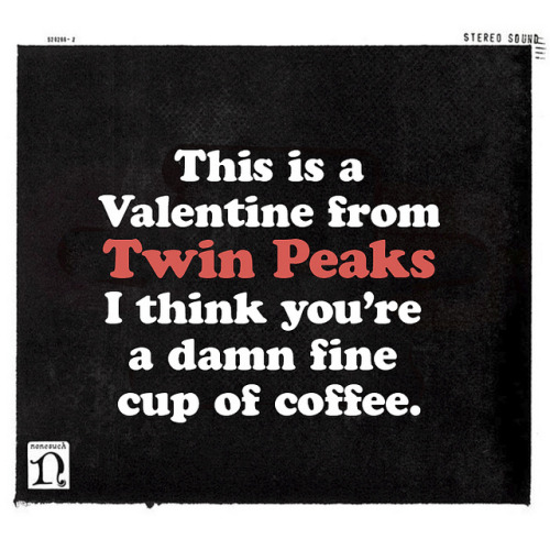 I think you're a damn fine cup of coffee. A Twin Peaks Valentine by Iain Burke :: via iainburke.com