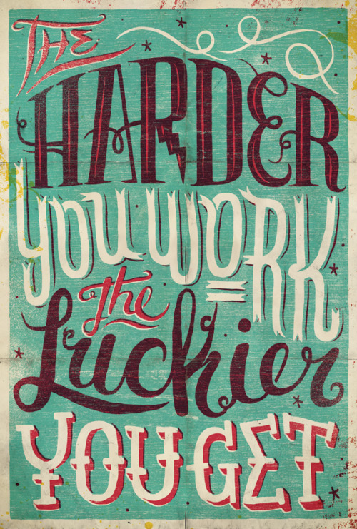 The harder you work, the luckier you get by Studio Muti. via Typeverything.com