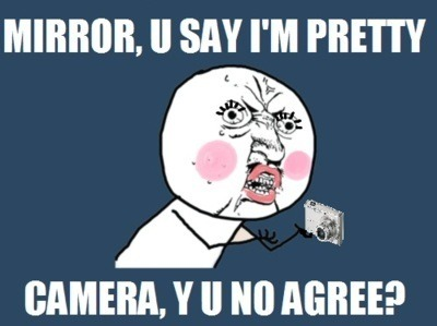 CAMERA, Y U NO AGREE?