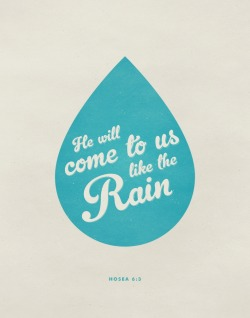 He will come to us like the rain - Hosea 6:3