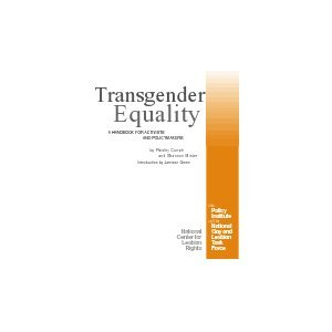 LGBTQ* Handbooks and Resources THE TASK FORCE TRANSGENDER EQUALITY HANDBOOK PDF (click for PDF - 95 page handbook)