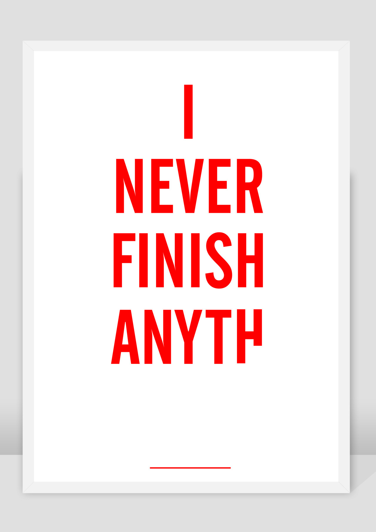 designcloud:  I NEVER FINISH ANYTH (2011) by Brad Rose, prints available to buy now