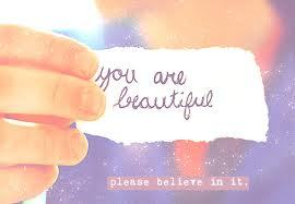 You ARE beautiful, all of you out there.