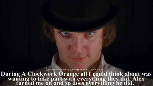 """During A Clockwork Orange all I could think about was wanting to take part with everything they did, Alex turned me on and so does everything he did."""