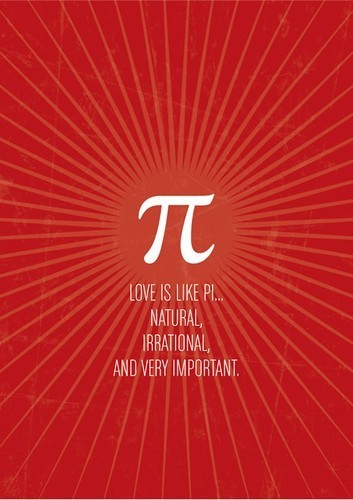 ivy-red:  Love is like pi.Natural, irrational and very important.