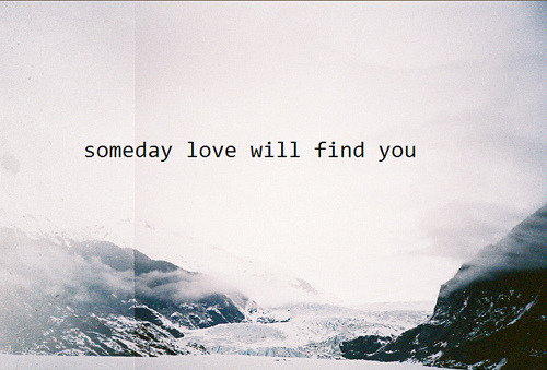 someday love will find you