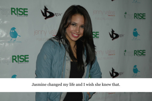 jasminevconfessions:  Jasmine changed my life and I wish she knew that.