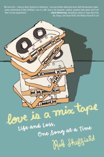 Love is a Mix Tape: Life and Loss, One Song at a Time