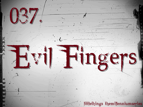 037. Evil FingersSubmitted by: the-wasp-enterprises