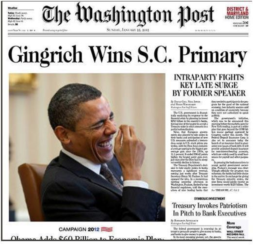 Bag's Take-Away: Hilarious WAPO cover. If GOP insiders are panicking over Gingrich's win, someone, somewhere must be having an opposite reaction. Or so it would seem. —> UPDATE: Yeah, we're wiping egg from our faces.  Let us emphasize, though…. WAPO S. Carolina page may be fake, but it's still hilarious.  The guy who made it — at least, I'm told. The real WAPO next-day cover. Done in by:  Andrew Sullivan. (photo credit:  Image via Facebook user Van Allen Plexico) Visit BagNewsNotes: Today's Media Images Analyzed  ————— Topping LIFE.com's 2011 list of Best Photo Blogs, follow us at: BagNewsNotes; BAG Twitter; BAG Facebook; Bag by Email.