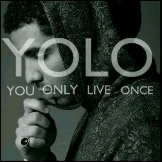 :  YOLO don't forget it !!!