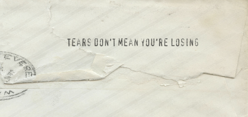 Tear's don't mean you're losing. We are taught that crying is a sign of weakness.  Crying in response to real emotions is a sign that we are human. Crying to manipulate a person or situation: Neither cool nor justified. Crying in response to real emotions: Excellent. Crying is simply a sign that we are human beings that have emotions.  We cry when we are happy, sad, frightened, worried, stressed, excited … it is a physical manifestation of emotions; that's all.  We don't need to fear it or give it any sort of significance it doesn't deserve.  It's OK to cry.  Of course, there are times and places where it is/is or in our best interest to let the tears flow.  There are times and places where it's appropriate to cry and times and places where we need to hold it together.  When, where, and who it is appropriate to cry with is up to us to decide for ourselves as individuals.  What's right for one person may not be right for the next. Ruminating or getting stuck in sadness or fear won't get anyone anywhere, but neither will ignoring such feelings completely.  Many people, including myself, believe that with every experience comes a lesson.  We can only learn from our experiences if we acknowledge and feel ALL of the emotions that are attached to them.  If something frustrates you but you refuse to acknowledge that frustration or try to convince yourself out of it, you cannot recognize that something is happening that you want to change in the first place, let alone make a change that will help you feel better!  This principle applies to many emotions.  If we're sad but we don't acknowledge that sadness, we cannot adequately identify what it is about our current circumstances that is causing us to feel sad and therefore cannot do anything about it!  Repressing feelings or convincing ourselves we do not feel a certain way does not serve us! Today, crying takes courage.  The ability to cry requires us to be vulnerable and vulnerability can be a scary thing in an individualistic society that values strength as much as ours does.  Crying also requires us to be in touch with our true feelings, which can be a frightening experience as well.  For example, if you grew up learning that not only is crying a sign of weakness, but sadness and fear are as well, you probably learned to repress those feelings almost automatically when you have them.  To acknowledge and own them as your true feelings at any given time is hard! Bottom line: Tear's don't mean you're losing. In fact, tears often mean you are winning.