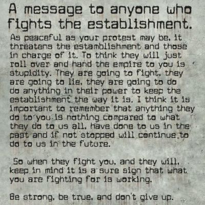 occupyonline:  A message to anyone who fights the establishment.  It's time to take back our government from the corporate  sponsors. No more hijacking world governments. Stop the madness.