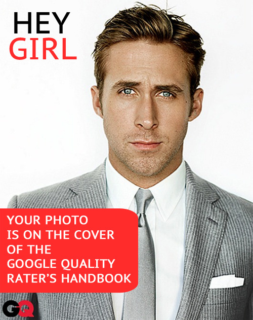 Hey girl, your photo is on the cover of the Google Quality Rater's Handbook http://searchengineland.com/interview-google-search-quality-rater-108702
